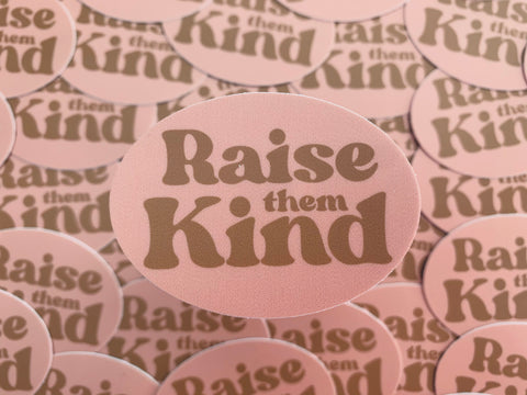 Raise them Kind- Sticker- Waterproof