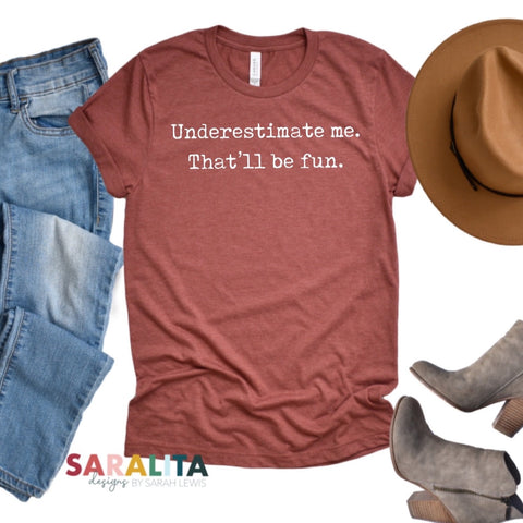 """Underestimate me. That'll be fun."" Short Sleeve Tee"