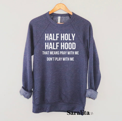 Half Holy, Half Hood- Sweater