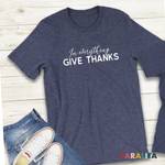 In Everything Give Thanks- Premium Tshirt