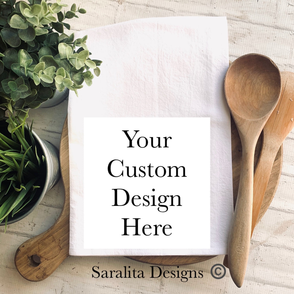 Your Custom Design here -Tea Towel