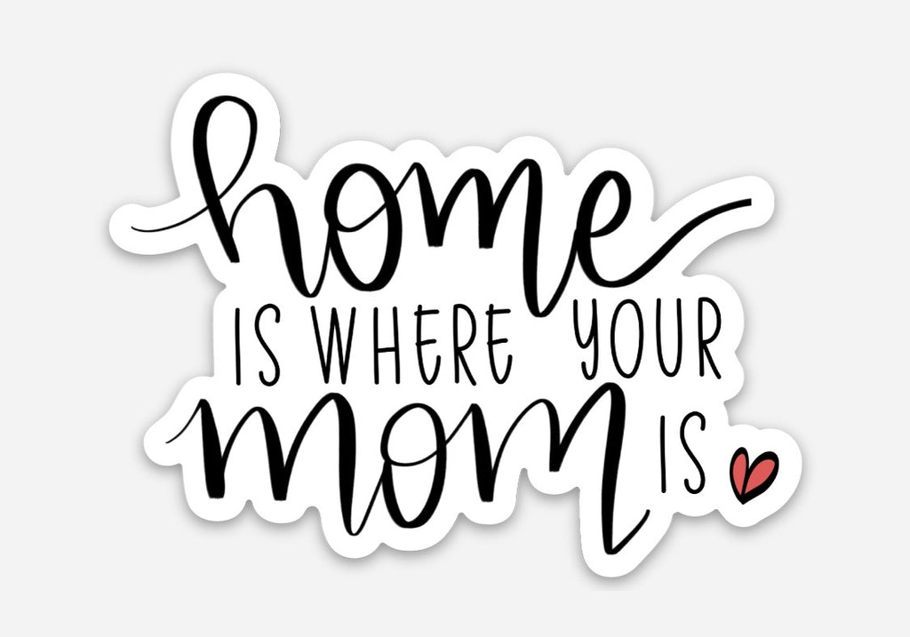 Sticker-Waterproof-Home is where your Mom is