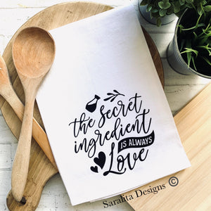 The secret ingredient is always Love -Tea Towel