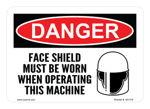 CYANVIS safety sign legend, Danger - FACE SHIELD MUST BE WORN WHEN OPERATING THIS MACHINE
