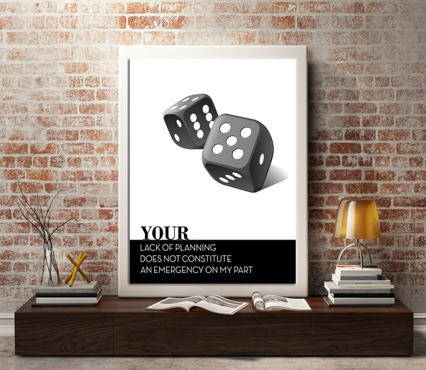 your lack of planning does not constitute an emergency on my part life quote wise saying inspirational wall art