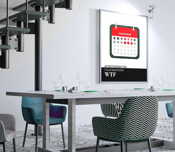 Sarcastic Office Humor Wall Print - After Tuesday the Calendar Goes WTF - Poster Abstract Decor