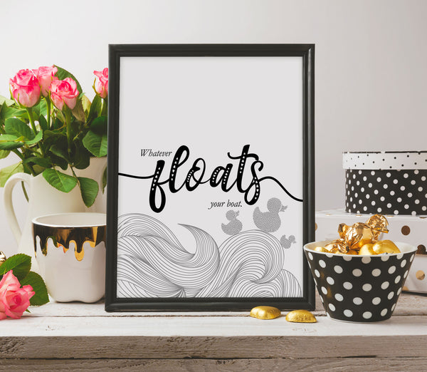 Funny Humorous Quote Poster - Whatever Floats Your Boat - Sarcastic Wall Print Artwork
