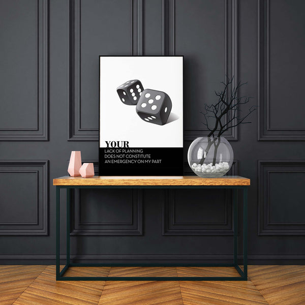 your lack of planning does not constitute an emergency on my part life quote poster print art wise saying