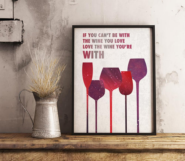 WINE ART HUMOR POSTER PRINT CANVAS IF YOU CAN'T BE WITH THE WINE YOU LOVE LOVE THE WINE YOU'RE WITH