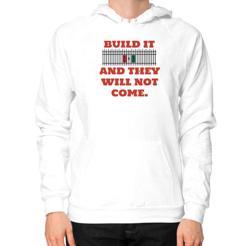 BUILD IT (And They Will Not Come) - Trump 2016 - Men's Hoodie / Sweatshirt - The Trump Outlet - 1
