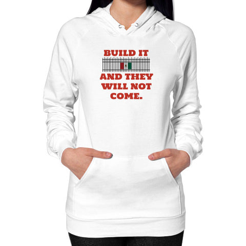 BUILD IT (And They Will Not Come) - Trump 2016 - Women's Hoodie / Sweatshirt - The Trump Outlet - 1