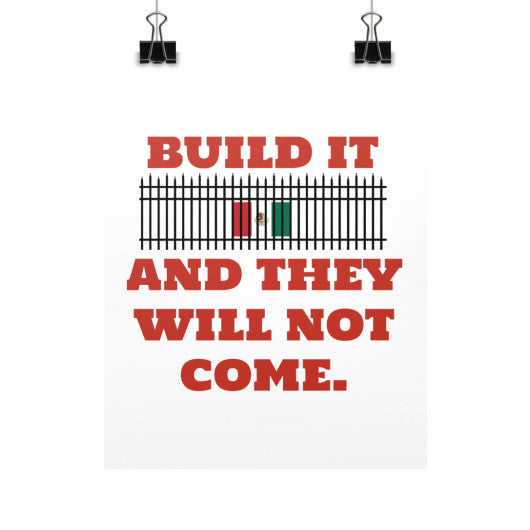 BUILD IT (And They Will Not Come) - Trump 2016 - Rally Signs / Banners / Posters - The Trump Outlet - 1
