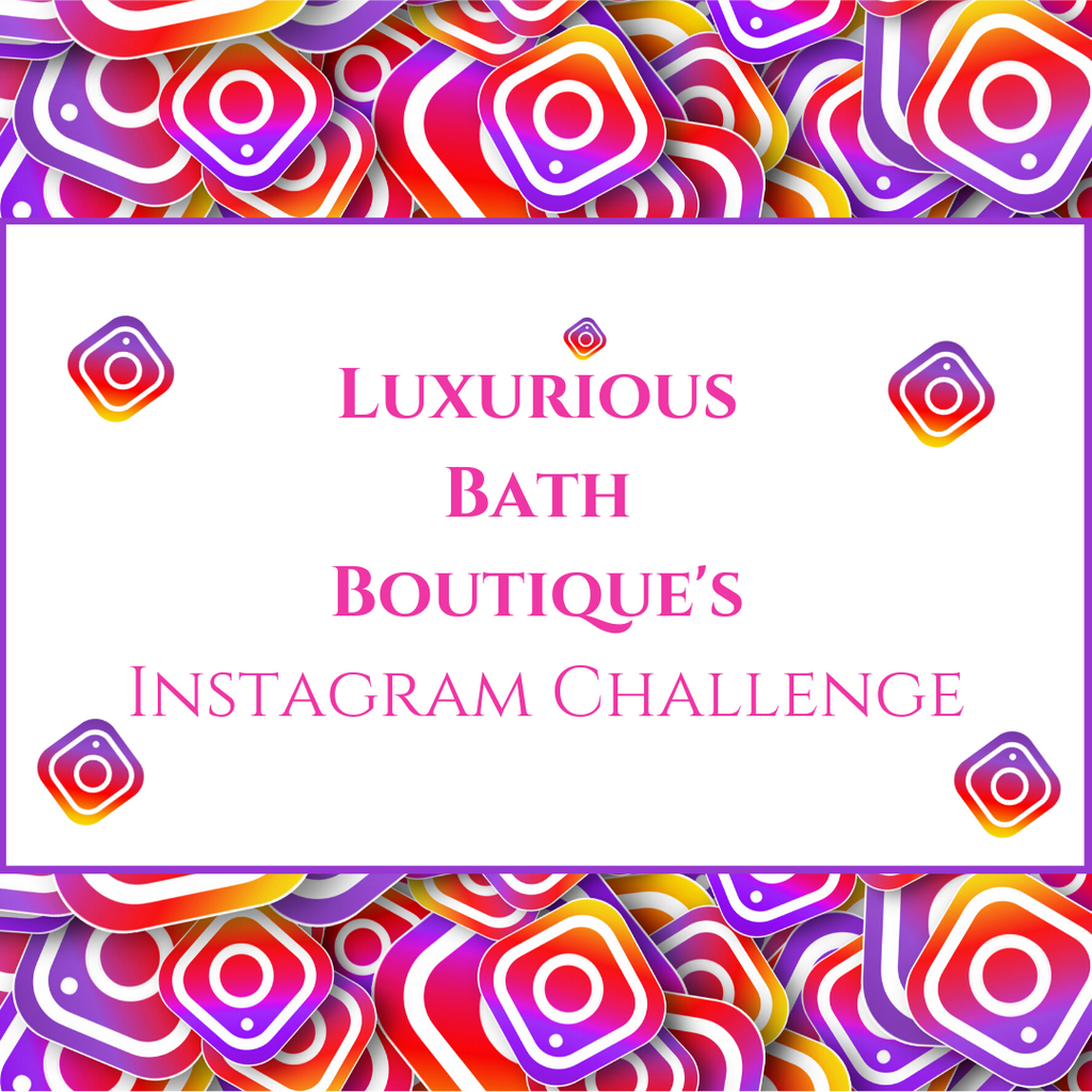 Luxurious Bath Boutique's Instagram Challenge: July 29 - August 5, 2020
