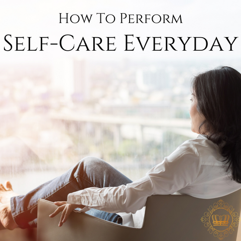 How to Perform Self Care Every Day!