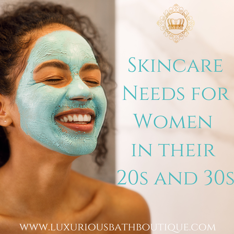 Skincare Needs for Women in the 20s and 30s by Luxurious Bath Boutique™️