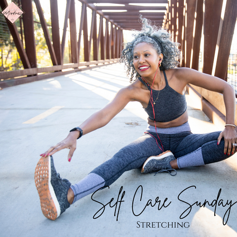 Self Care Sunday - Stretching by Beauty Mixtress™