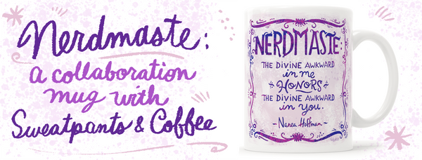 The Nerdmaste mug is a collaboration between Kathy Weller and Sweatpants & Coffee web site!