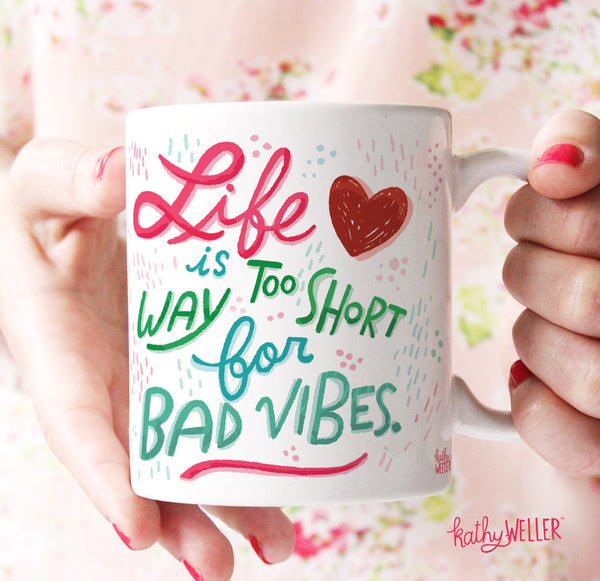 Life Is Way Too Short For Bad Vibes