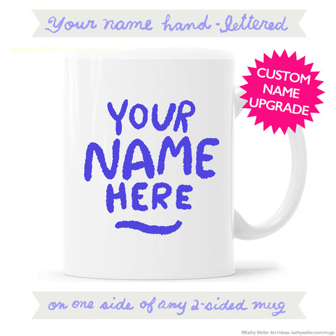 MUG CUSTOMIZED UPGRADE Hand-Lettered Name on One Side
