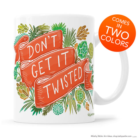 Dont Get It Twisted instagram Mug