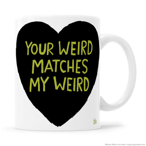 YOUR WEIRD MATCHES MY WEIRD Black Heart with Green Lettering Mug