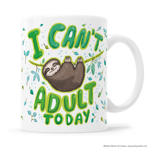 """I can't adult today"" sloth mug illustrated mug is a perfectly cute companion for your morning coffee. Designed by Kathy Weller."