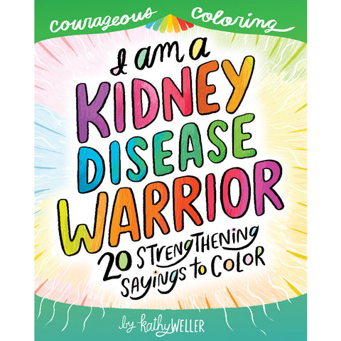 I Am A Kidney Disease Warrior: An Adult Coloring Book For Strength, Motivation and Positive Vibes: 20 Strengthening Sayings To Color delivers support, understanding, and creative therapy for those with kidney disease.