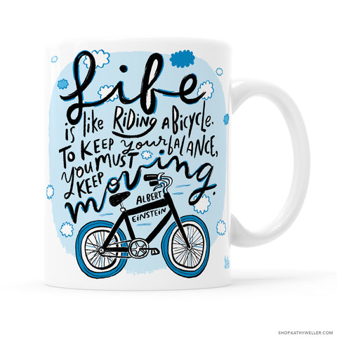 Life is like riding a bicycle. To keep your balance, you must keep moving. An Einstein quote in a hand-lettered, energetic illustration, made by me, Kathy! Perfect for a life-in-transition gift: graduation, new job or laid off, moving gift, break-up or divorce gift for your friend or coworker... or, simply perfect for yourself! Self love!
