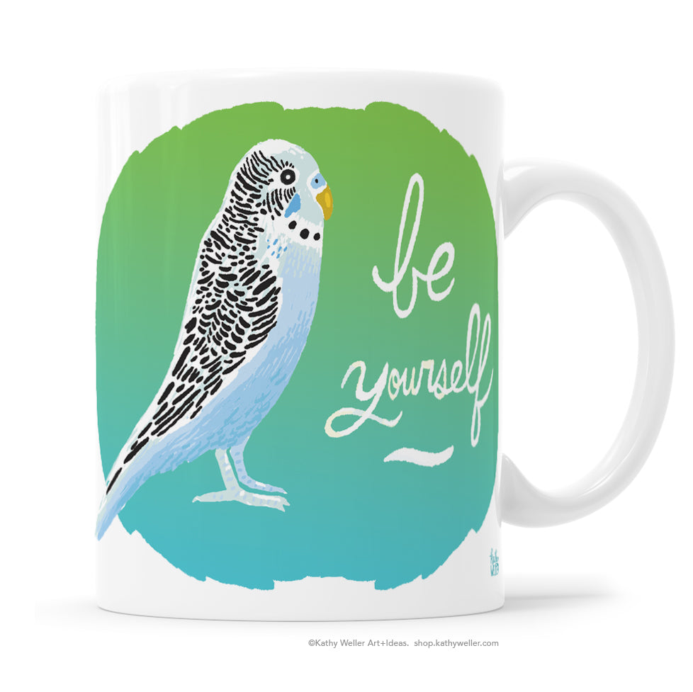 Be Yourself! A cute little budgie giving you good advice everyday, on a mug for you, illustrated by me, Kathy!