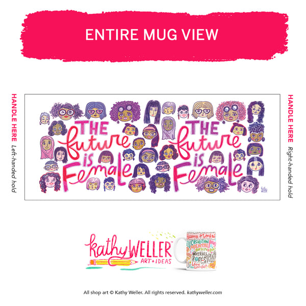 The FUTURE Is FEMALE, in every color, culture and faith! Celebrate individuality and equality with this cute mug with a serious message, designed for YOU by ME, Kathy!