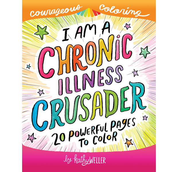 I Am A Chronic Illness Crusader: An Adult Coloring Book offers support, empathy + creative therapy for those with chronic illnesses of every stripe and color!