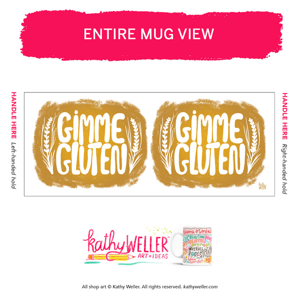 Be a proud gluten weirdo. Use this mug I created especially for you! GIMME GLUTEN original hand lettered illustration by me, Kathy!