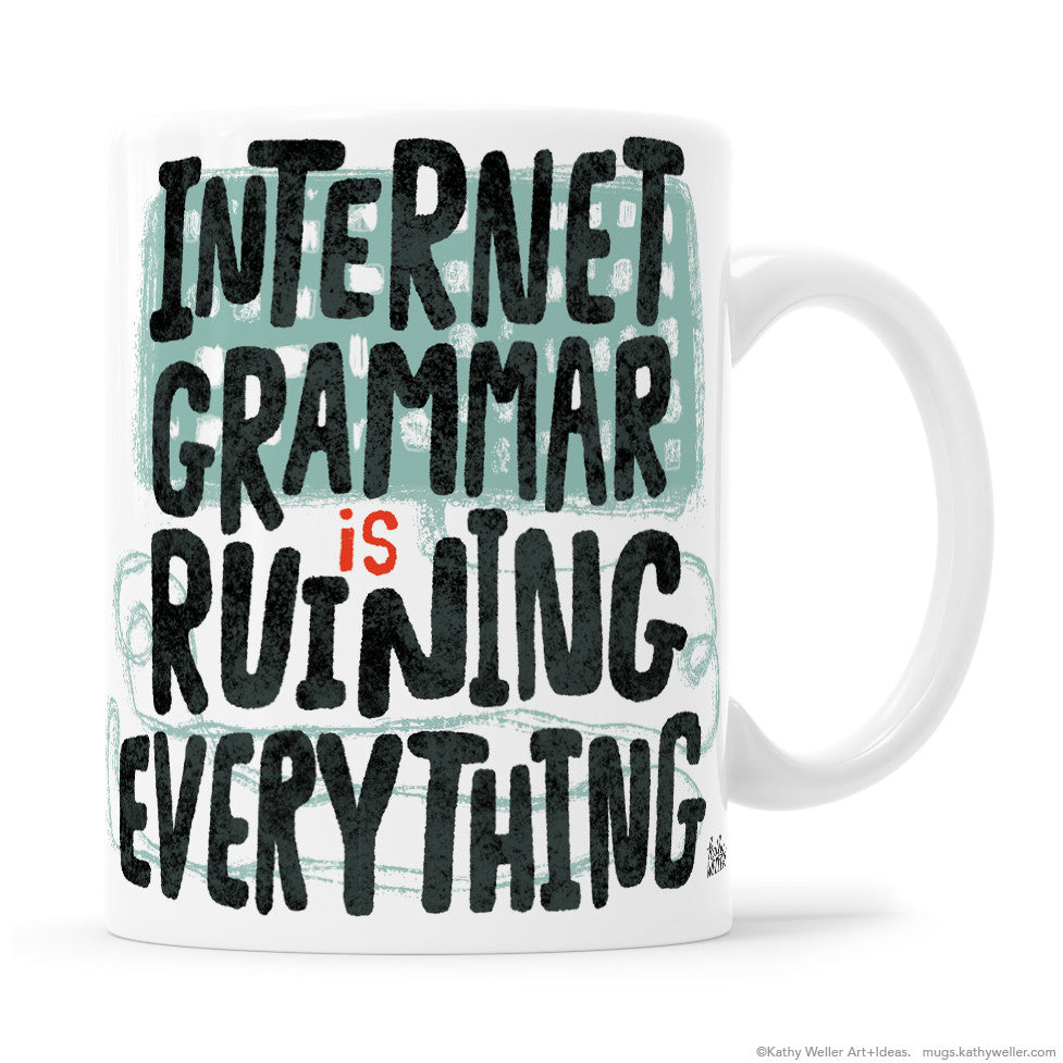 Internet Grammar Is Ruining Everything Mug