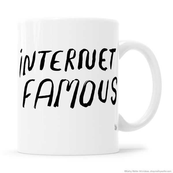 Internet Famous mug. Be a legend in your own mind.