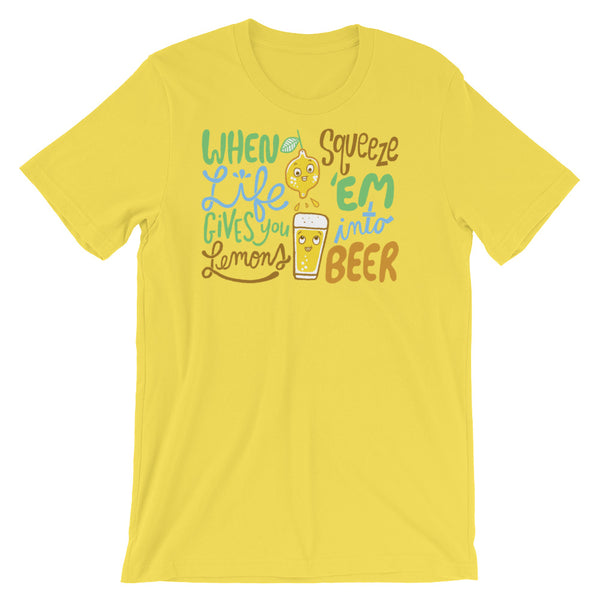 When Life Gives You Lemons, Squeeze 'Em Into Beer T-Shirt