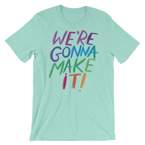 We're Gonna Make It Rainbow T-Shirt