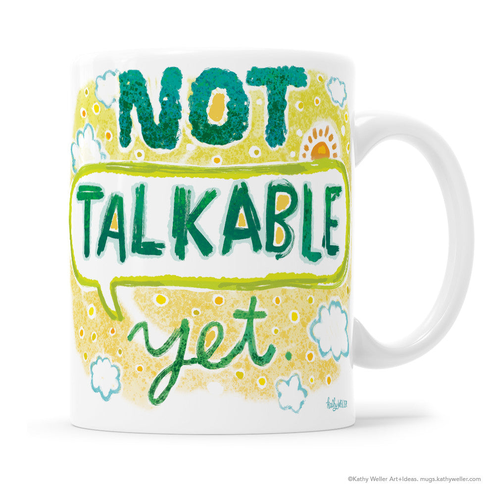 "The bright and sunny ""Not Talkable Yet"" mug tells everyone that you are simply not prepared to form complete sentences until you are done drinking your cup of coffee. It's not only a mug, it's a public service announcement— and a cute one, at that!"