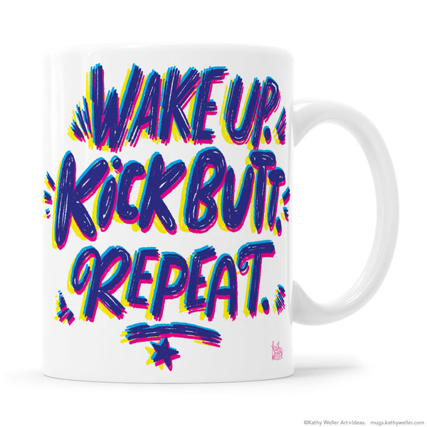 Wake Up Kick Butt Repeat