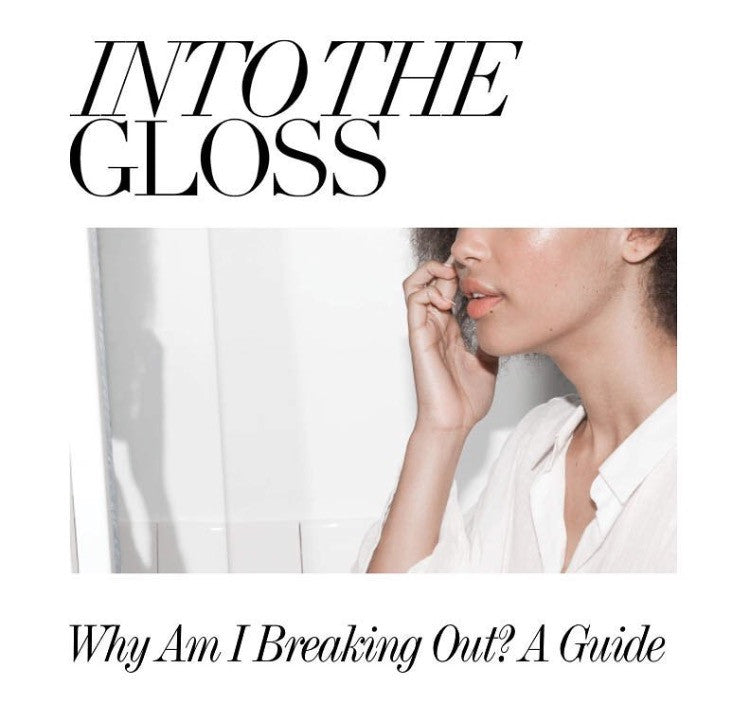 INTO THE GLOSS - WHY AM I BREAKING OUT? A GUIDE