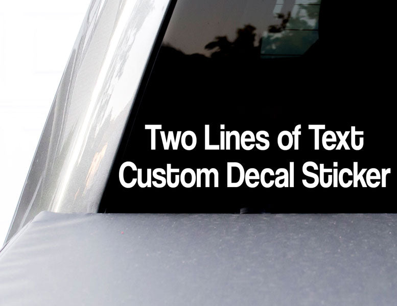 Custom Two Lines of Text Decal for  Cars, Windows, Laptops, Coolers, Vehicles, Boats, RV, etc.