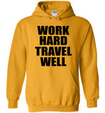 Work Hard Travel Well Unisex Hoodie Various Colors-The Work Hard Travel Well Store