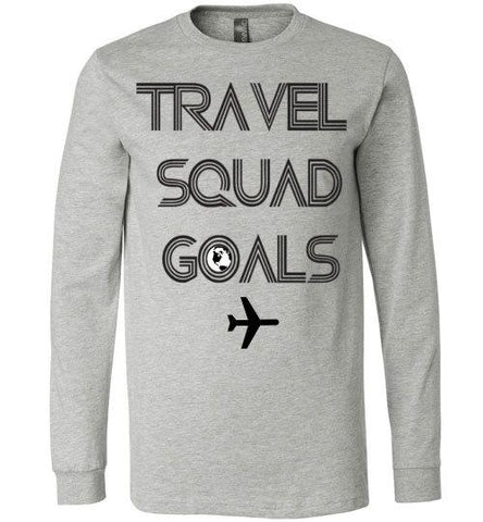 TRAVEL SQUAD GOALS UNISEX LONG SLEEVE TEE-VARIOUS COLORS-The Work Hard Travel Well Store