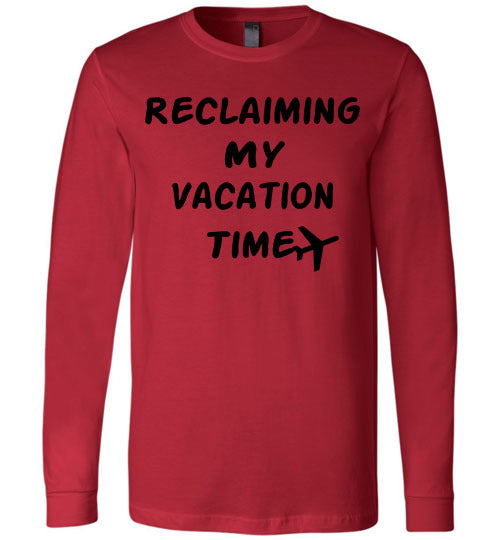 Reclaiming My Vacation Time Long Sleeve Unisex shirt-The Work Hard Travel Well Store