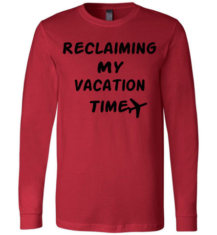 Reclaiming My Vacation Time Long Sleeve Unisex shirt