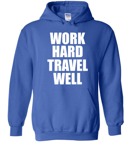 Work Hard Travel Well Unisex Hoodie White Logo