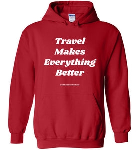 Travel Makes Everything Better Hoodie-The Work Hard Travel Well Store