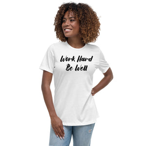 Work Hard Be Well Women's Relaxed T-Shirt-The Work Hard Travel Well Store