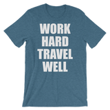 Work Hard Travel Well Unisex Shirt