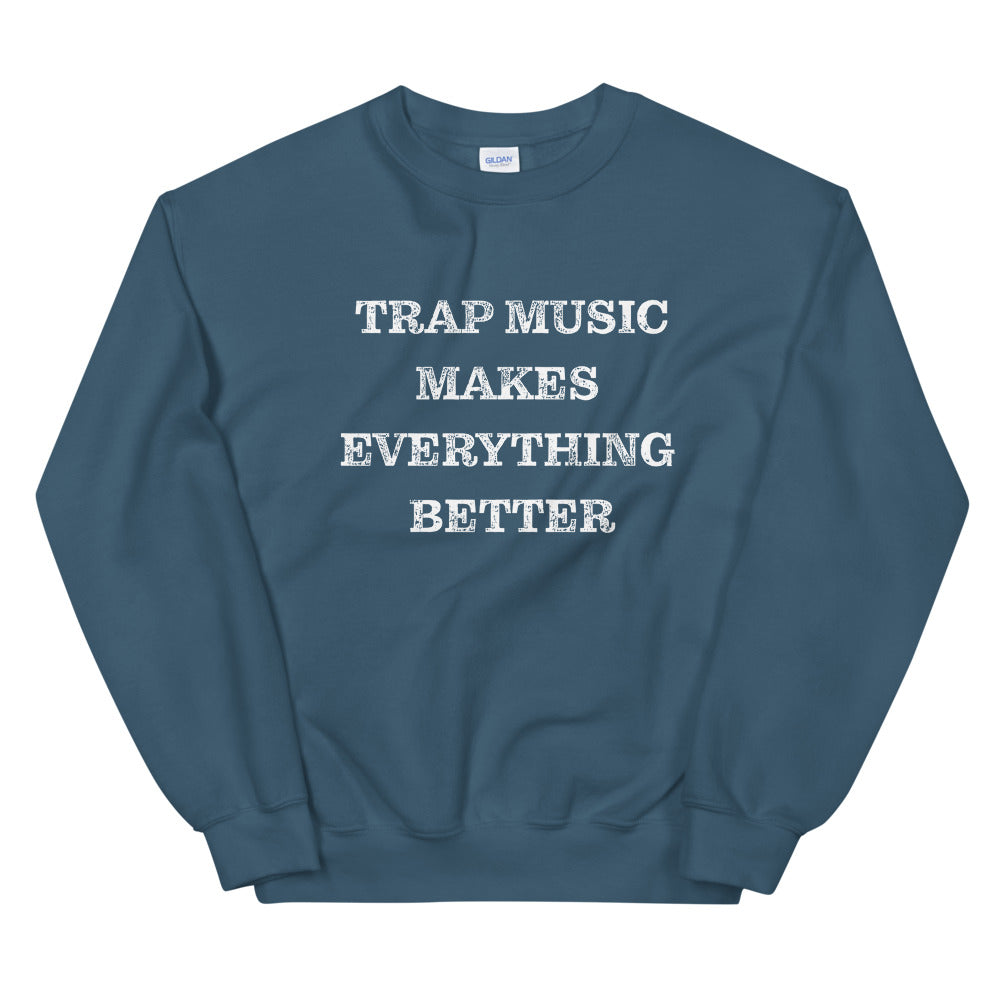 Trap Music Makes Everything Better Unisex Sweatshirt-The Work Hard Travel Well Store