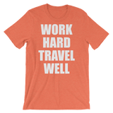 Work Hard Travel Well Unisex Shirt-The Work Hard Travel Well Store